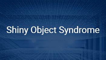 Shiny Object Syndrome (2)